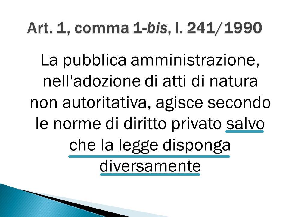 La pubblica amministrazione, nell adozione di atti di natura non autoritativa, agisce secondo le norme di diritto privato salvo che la legge disponga diversamente