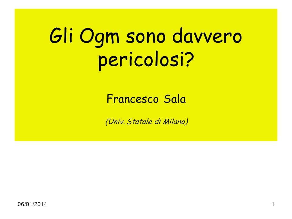 06/01/20141 Gli Ogm sono davvero pericolosi? Francesco Sala (Univ. Statale di Milano)