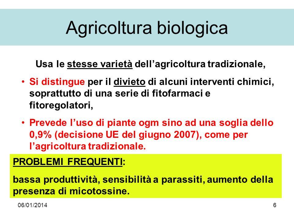 06/01/20146 Agricoltura biologica Usa le stesse varietà dellagricoltura tradizionale, Si distingue per il divieto di alcuni interventi chimici, soprat