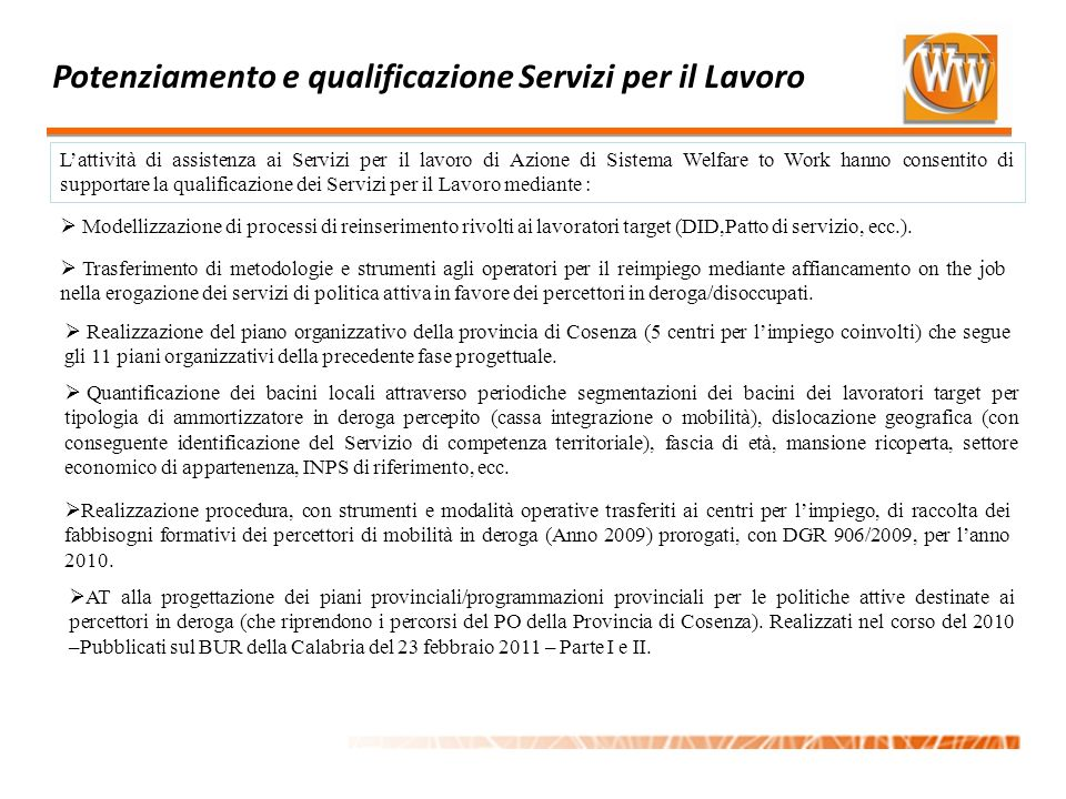 Potenziamento e qualificazione Servizi per il Lavoro Lattività di assistenza ai Servizi per il lavoro di Azione di Sistema Welfare to Work hanno conse