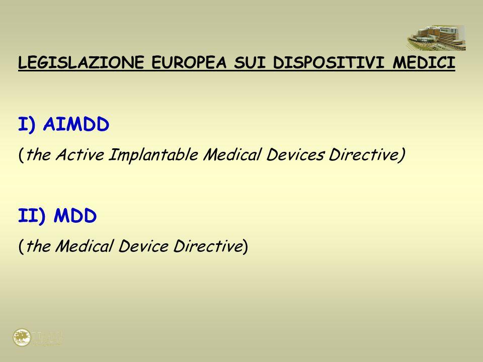 LEGISLAZIONE EUROPEA SUI DISPOSITIVI MEDICI I)AIMDD (the Active Implantable Medical Devices Directive) II) MDD (the Medical Device Directive)
