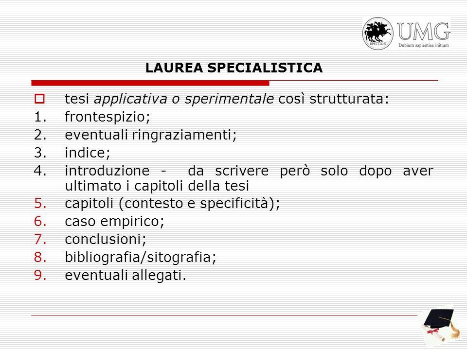LAUREA SPECIALISTICA tesi applicativa o sperimentale così strutturata: 1.frontespizio; 2.eventuali ringraziamenti; 3.indice; 4.introduzione - da scriv