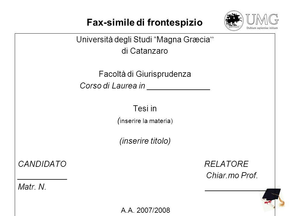 Fax-simile di frontespizio Università degli Studi Magna Græcia di Catanzaro Facoltà di Giurisprudenza Corso di Laurea in ______________ Tesi in ( inse