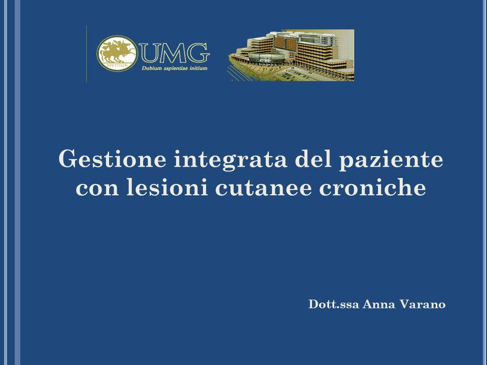 Gestione integrata del paziente con lesioni cutanee croniche Dott.ssa Anna Varano