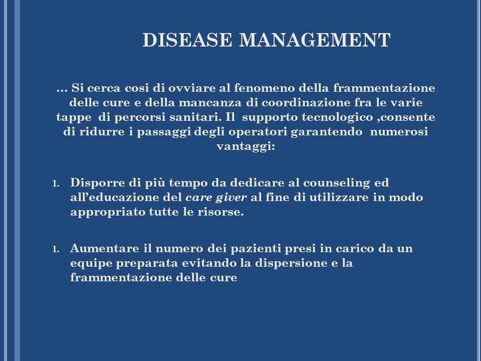 DISEASE MANAGEMENT … Si cerca cosi di ovviare al fenomeno della frammentazione delle cure e della mancanza di coordinazione fra le varie tappe di perc