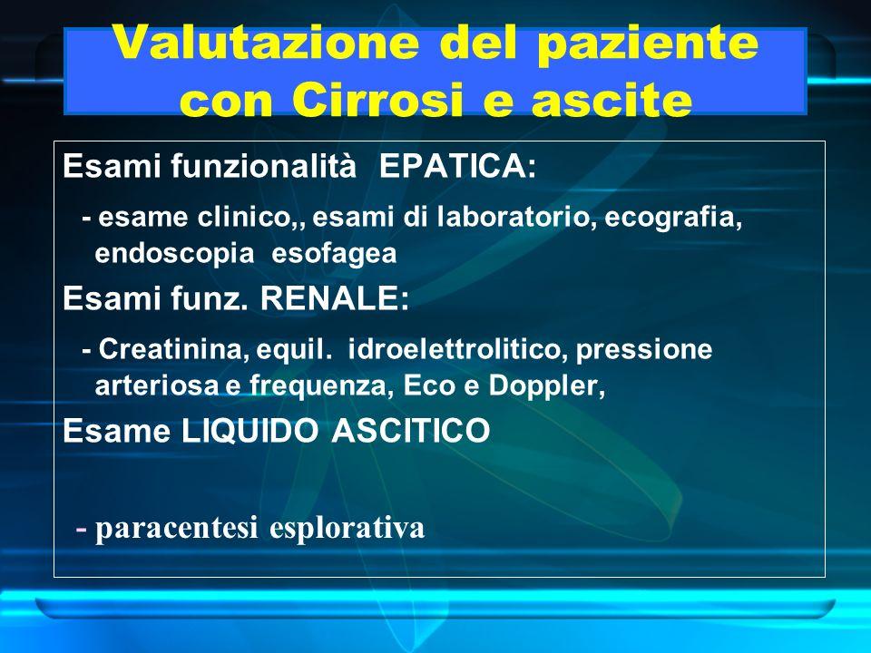 Valutazione del paziente con Cirrosi e ascite Esami funzionalità EPATICA: - esame clinico,, esami di laboratorio, ecografia, endoscopia esofagea Esami