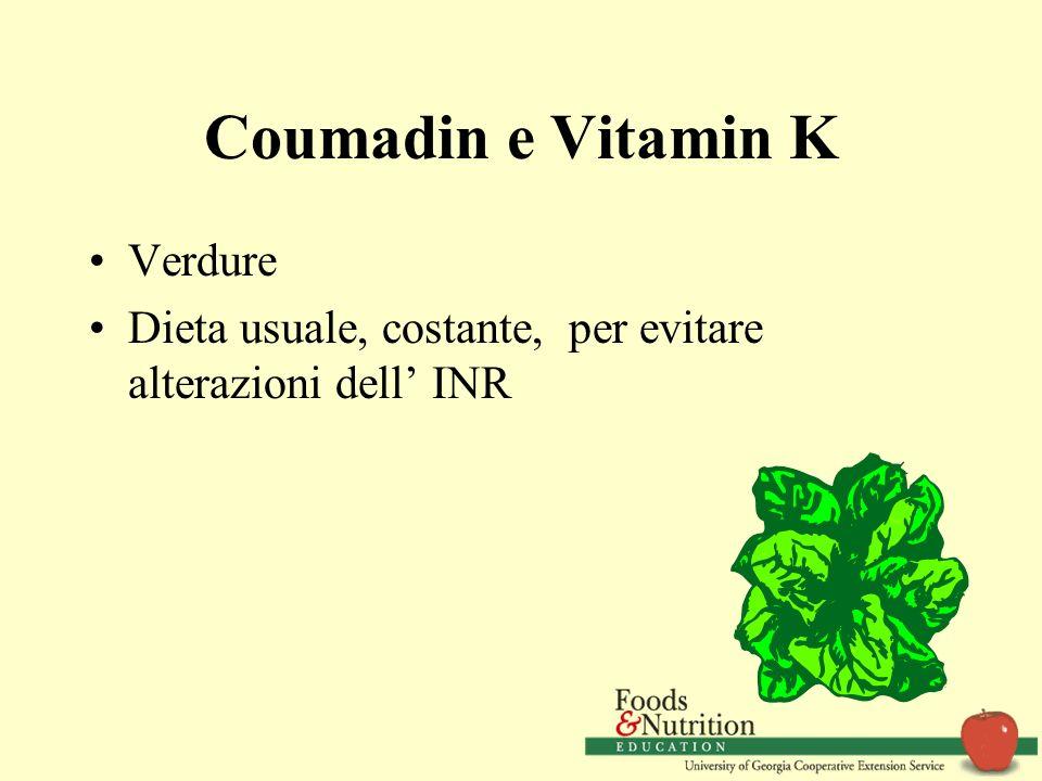 Coumadin e Vitamin K Verdure Dieta usuale, costante, per evitare alterazioni dell INR