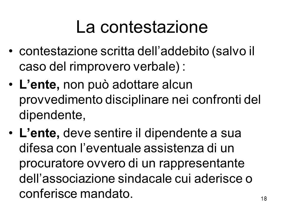18 La contestazione contestazione scritta delladdebito (salvo il caso del rimprovero verbale) : Lente, non può adottare alcun provvedimento disciplina