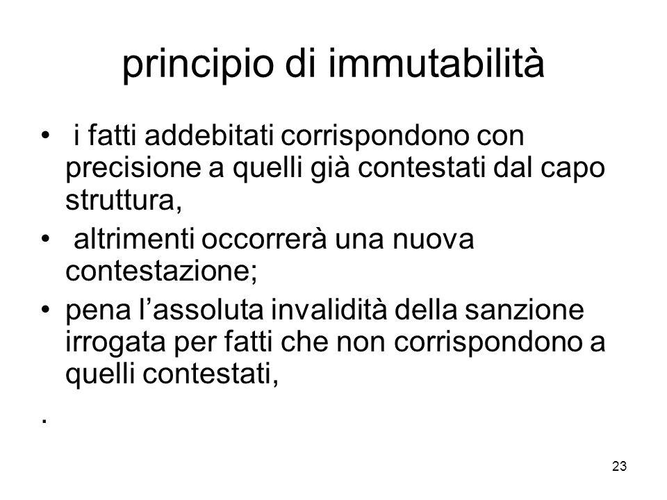 23 principio di immutabilità i fatti addebitati corrispondono con precisione a quelli già contestati dal capo struttura, altrimenti occorrerà una nuov