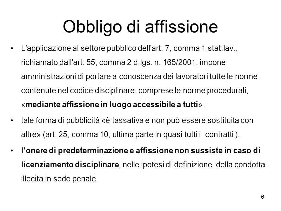 6 Obbligo di affissione L'applicazione al settore pubblico dell'art. 7, comma 1 stat.lav., richiamato dall'art. 55, comma 2 d.lgs. n. 165/2001, impone