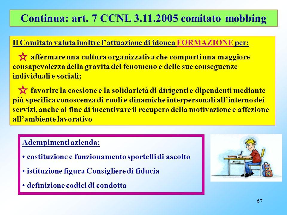 66 NOVITA: art. 7 CCNL 3.11.2005 Comitato paritetico sul fenomeno del mobbing Compiti: raccolta dati sullaspetto qualitativo e quantitativo del fenome