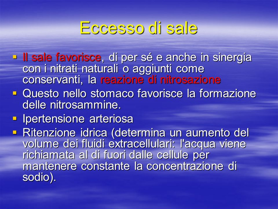 Eccesso di sale Il sale favorisce, di per sé e anche in sinergia con i nitrati naturali o aggiunti come conservanti, la reazione di nitrosazione Il sa