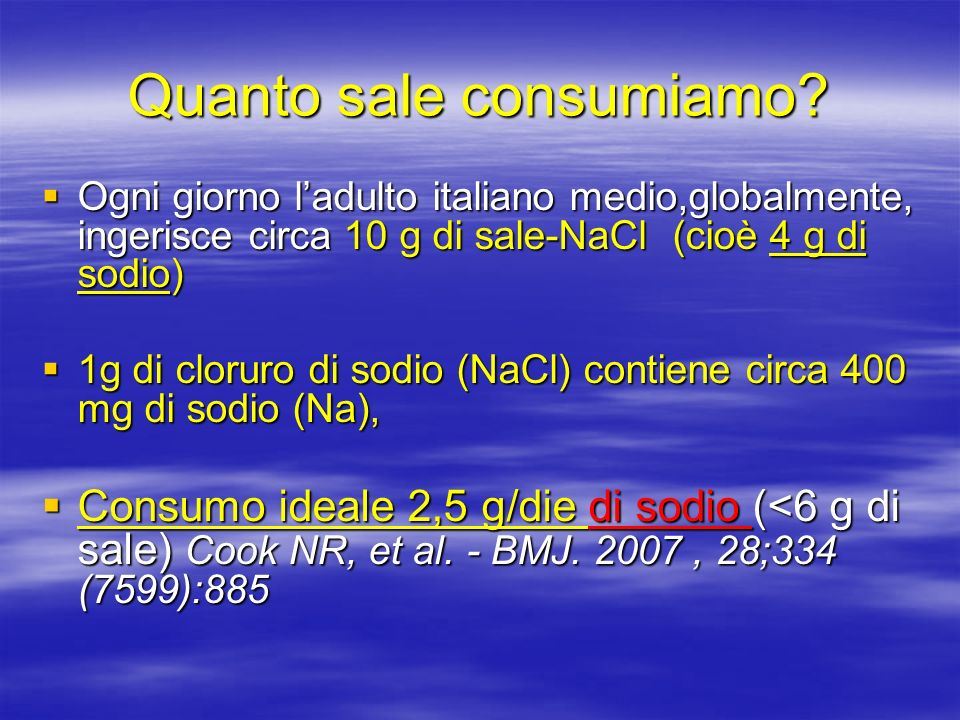 Quanto sale consumiamo? Ogni giorno ladulto italiano medio,globalmente, ingerisce circa 10 g di sale-NaCl (cioè 4 g di sodio) Ogni giorno ladulto ital