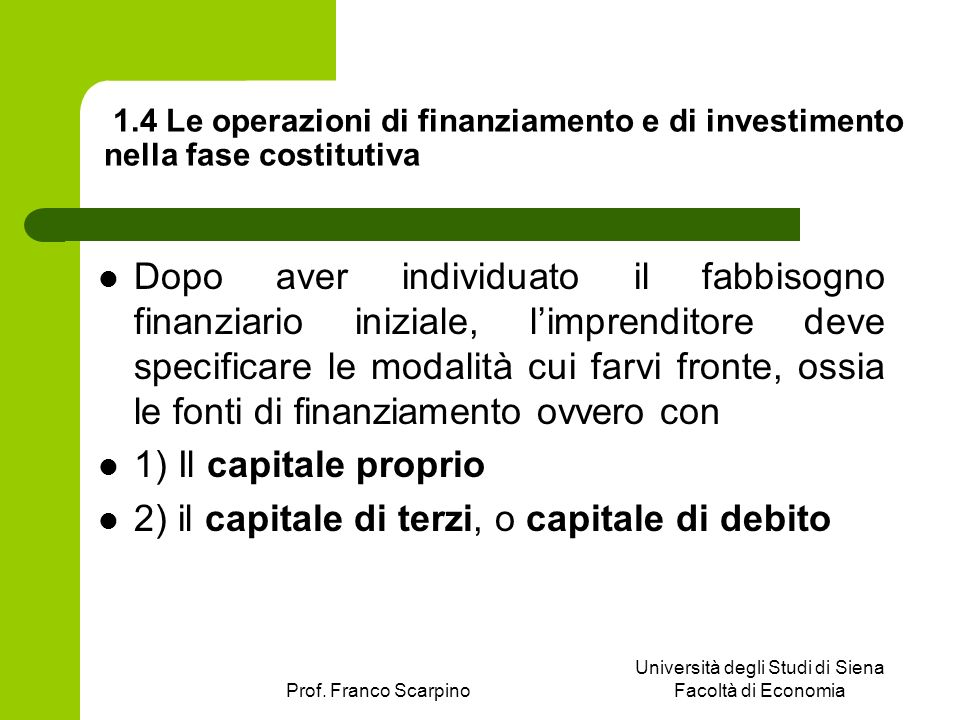 Prof. Franco Scarpino Università degli Studi di Siena Facoltà di Economia 1.4 Le operazioni di finanziamento e di investimento nella fase costitutiva