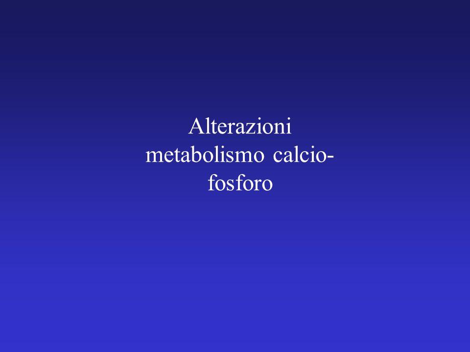 Alterazioni metabolismo calcio- fosforo