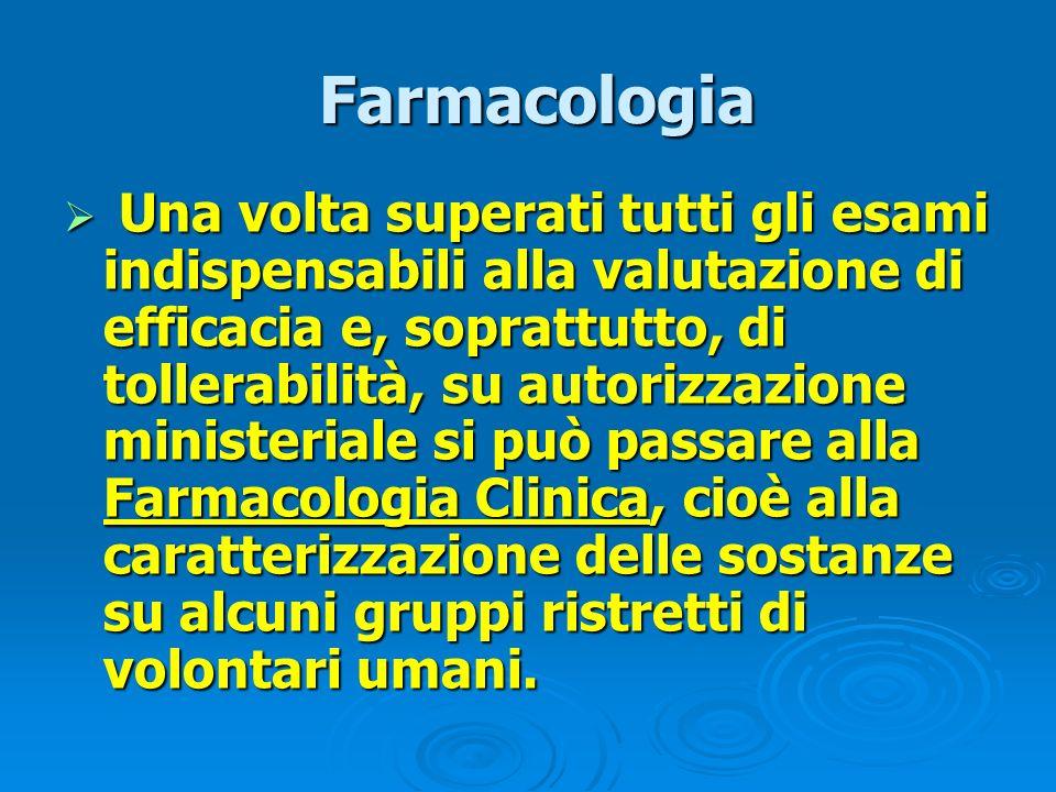 Farmacologia Farmacologia Una volta superati tutti gli esami indispensabili alla valutazione di efficacia e, soprattutto, di tollerabilità, su autoriz