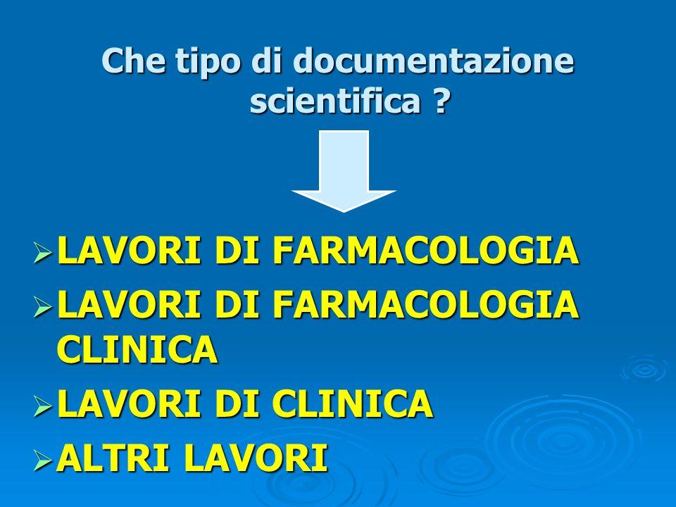 Che tipo di documentazione scientifica ? LAVORI DI FARMACOLOGIA LAVORI DI FARMACOLOGIA LAVORI DI FARMACOLOGIA CLINICA LAVORI DI FARMACOLOGIA CLINICA L