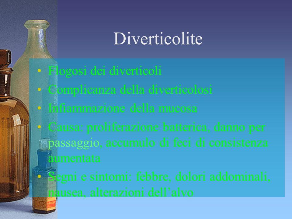 Diverticolite Flogosi dei diverticoli Complicanza della diverticolosi Infiammazione della mucosa Causa: proliferazione batterica, danno per passaggio,