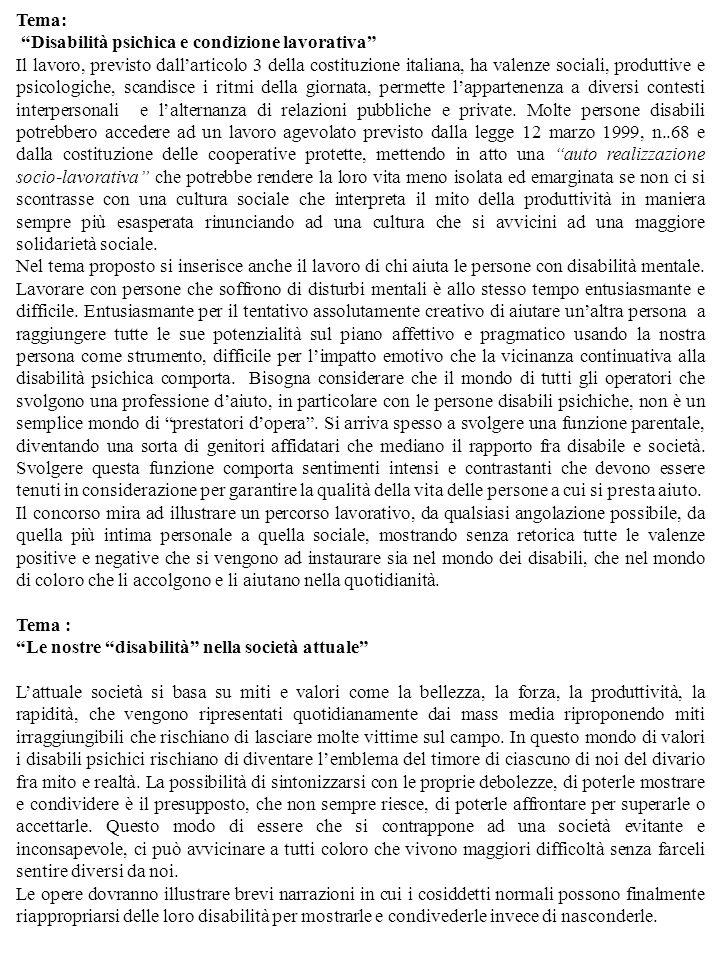 Tema: Disabilità psichica e condizione lavorativa Il lavoro, previsto dallarticolo 3 della costituzione italiana, ha valenze sociali, produttive e psicologiche, scandisce i ritmi della giornata, permette lappartenenza a diversi contesti interpersonali e lalternanza di relazioni pubbliche e private.