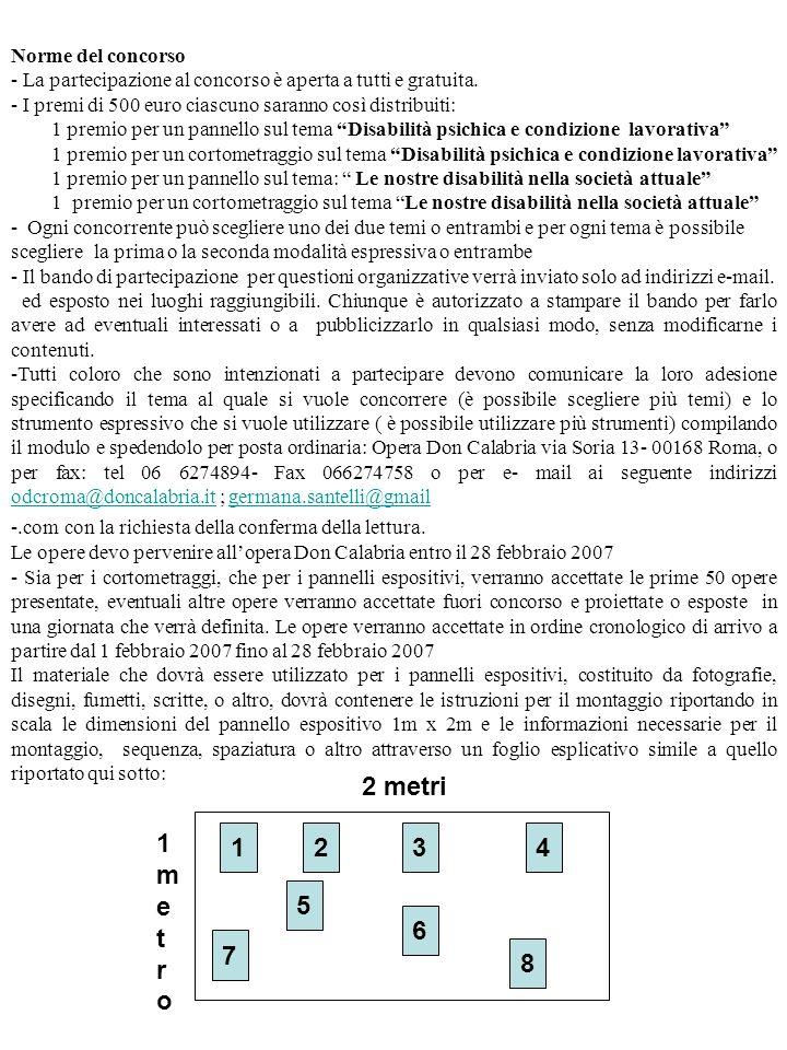 Norme del concorso - La partecipazione al concorso è aperta a tutti e gratuita. - I premi di 500 euro ciascuno saranno così distribuiti: 1 premio per