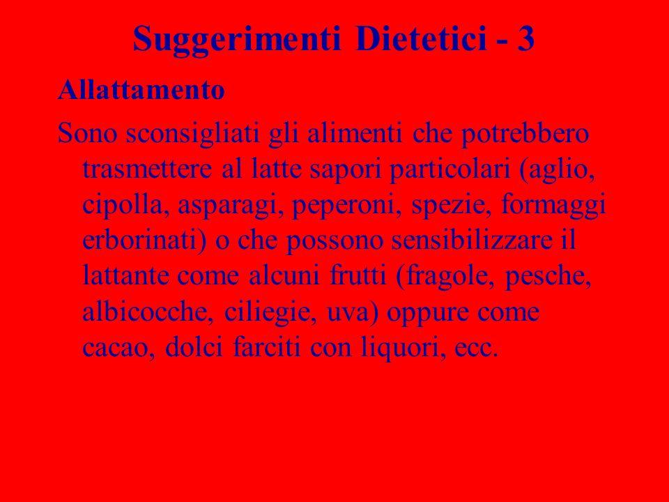 Suggerimenti Dietetici - 3 Allattamento Sono sconsigliati gli alimenti che potrebbero trasmettere al latte sapori particolari (aglio, cipolla, asparag