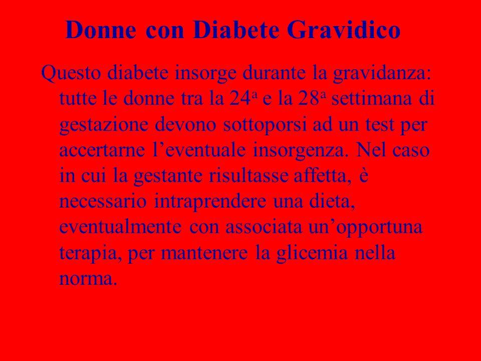 Donne con Diabete Gravidico Questo diabete insorge durante la gravidanza: tutte le donne tra la 24 a e la 28 a settimana di gestazione devono sottopor