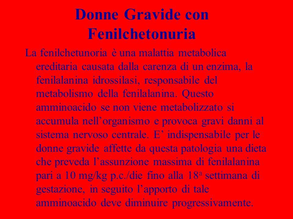 Donne Gravide con Fenilchetonuria La fenilchetunoria è una malattia metabolica ereditaria causata dalla carenza di un enzima, la fenilalanina idrossil