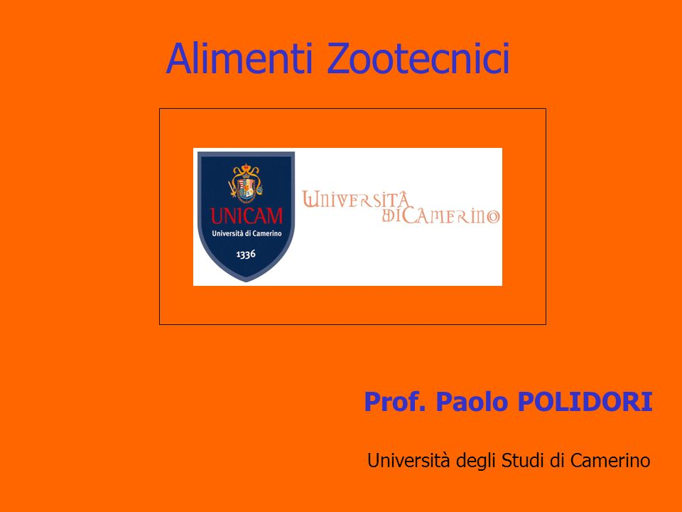 Alimenti Zootecnici Prof. Paolo POLIDORI Università degli Studi di Camerino