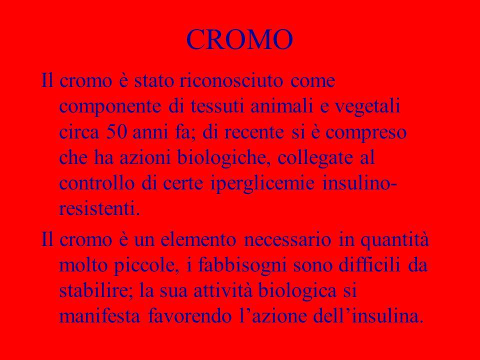 CROMO Il cromo è stato riconosciuto come componente di tessuti animali e vegetali circa 50 anni fa; di recente si è compreso che ha azioni biologiche,