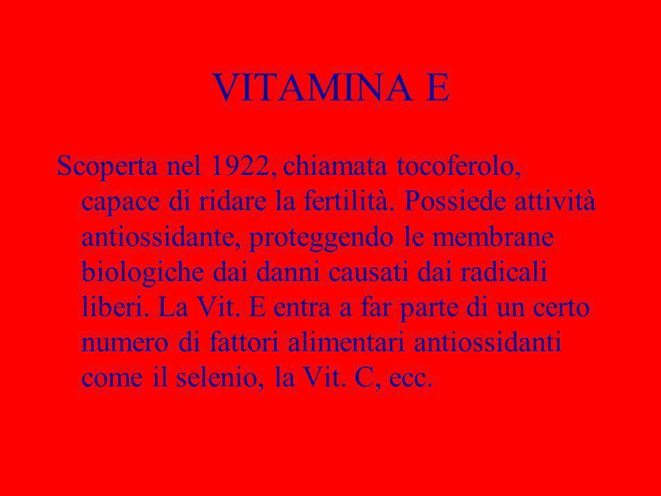 VITAMINA E Scoperta nel 1922, chiamata tocoferolo, capace di ridare la fertilità. Possiede attività antiossidante, proteggendo le membrane biologiche