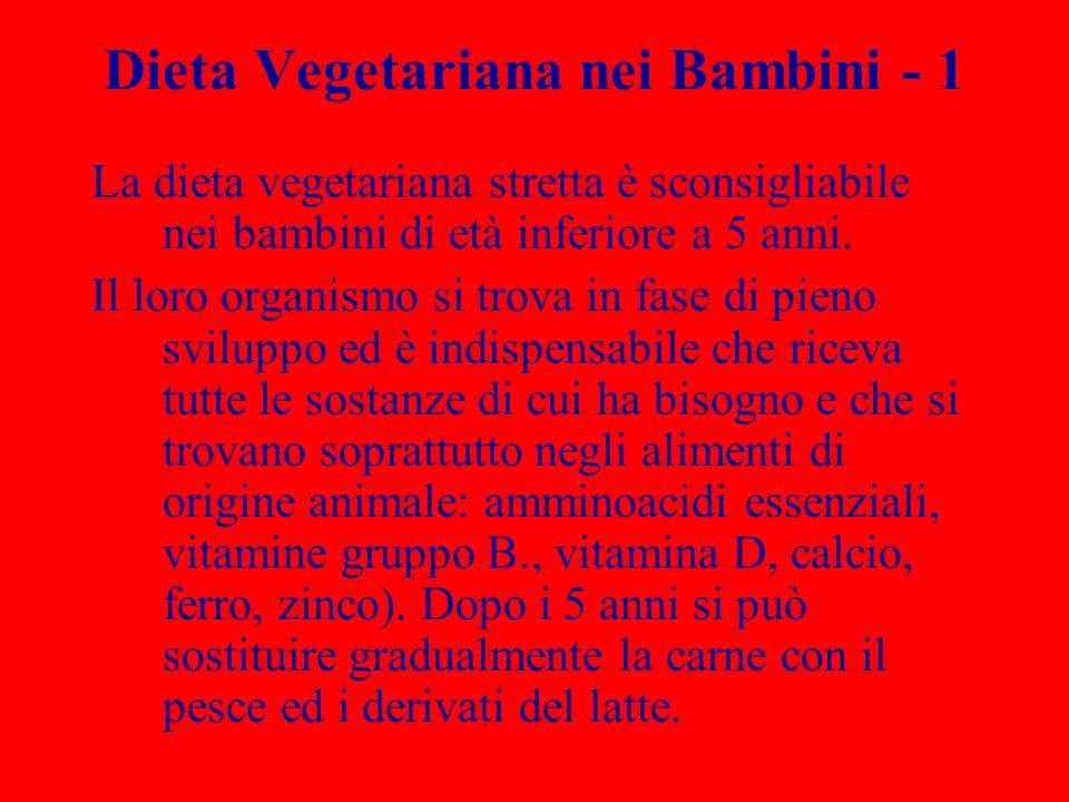 Dieta Vegetariana nei Bambini - 1 La dieta vegetariana stretta è sconsigliabile nei bambini di età inferiore a 5 anni. Il loro organismo si trova in f