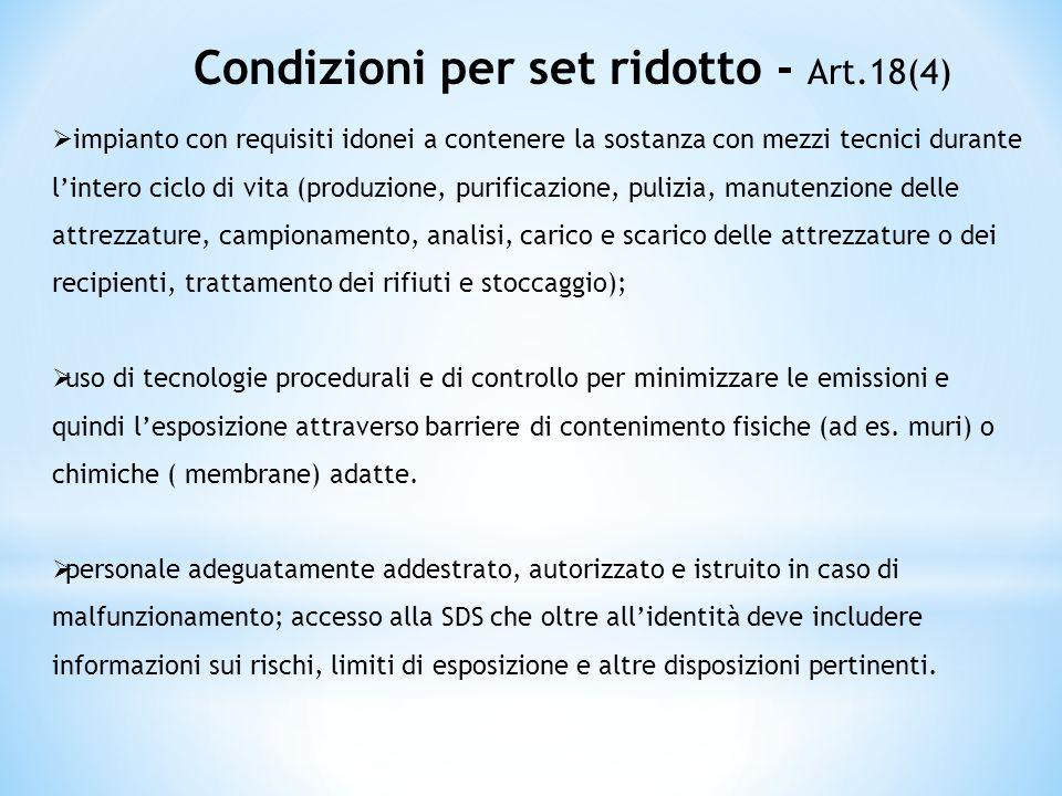 Condizioni per set ridotto - Art.18(4) impianto con requisiti idonei a contenere la sostanza con mezzi tecnici durante lintero ciclo di vita (produzio
