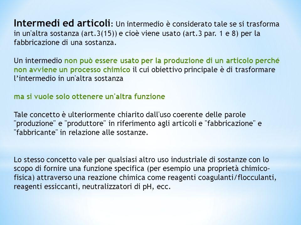 Intermedi ed articoli : Un intermedio è considerato tale se si trasforma in un'altra sostanza (art.3(15)) e cioè viene usato (art.3 par. 1 e 8) per la