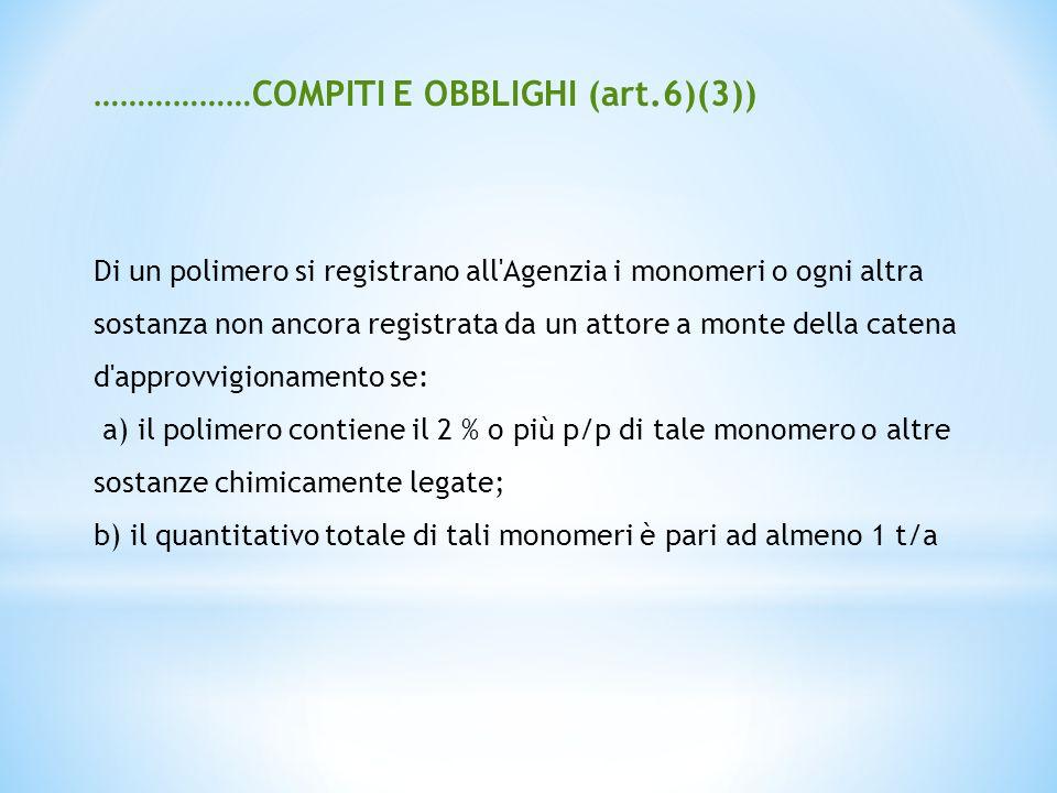 ………………COMPITI E OBBLIGHI (art.6)(3)) Di un polimero si registrano all'Agenzia i monomeri o ogni altra sostanza non ancora registrata da un attore a mo