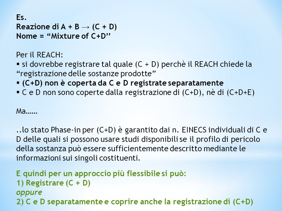 Es. Reazione di A + B (C + D) Nome = Mixture of C+D Per il REACH: si dovrebbe registrare tal quale (C + D) perchè il REACH chiede la registrazione del