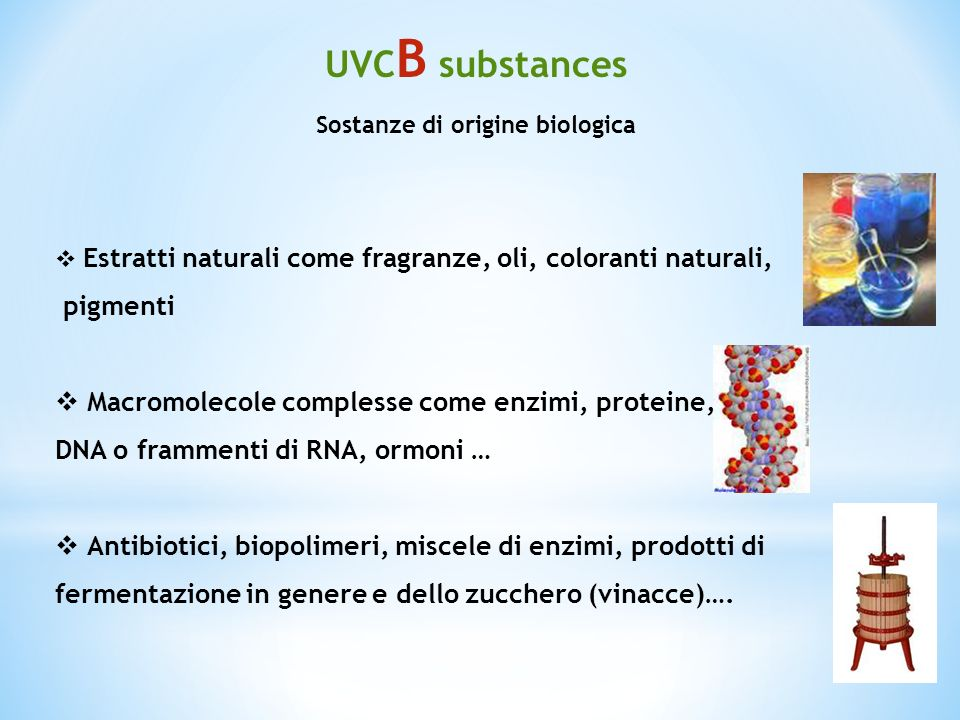 UVC B substances Sostanze di origine biologica Estratti naturali come fragranze, oli, coloranti naturali, pigmenti Macromolecole complesse come enzimi