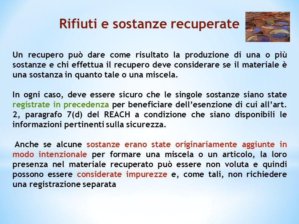 Rifiuti e sostanze recuperate Un recupero può dare come risultato la produzione di una o più sostanze e chi effettua il recupero deve considerare se i