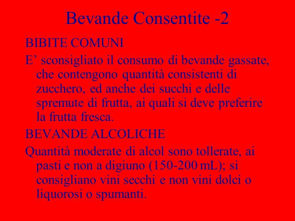 Bevande Consentite -2 BIBITE COMUNI E sconsigliato il consumo di bevande gassate, che contengono quantità consistenti di zucchero, ed anche dei succhi e delle spremute di frutta, ai quali si deve preferire la frutta fresca.
