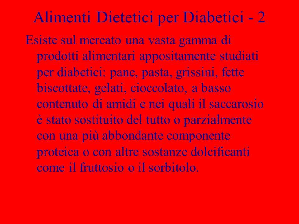 Alimenti Dietetici per Diabetici - 2 Esiste sul mercato una vasta gamma di prodotti alimentari appositamente studiati per diabetici: pane, pasta, gris