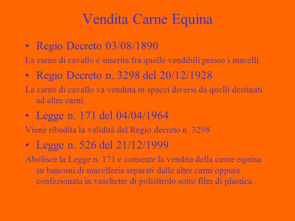 Vendita Carne Equina Regio Decreto 03/08/1890 La carne di cavallo è inserita fra quelle vendibili presso i macelli.