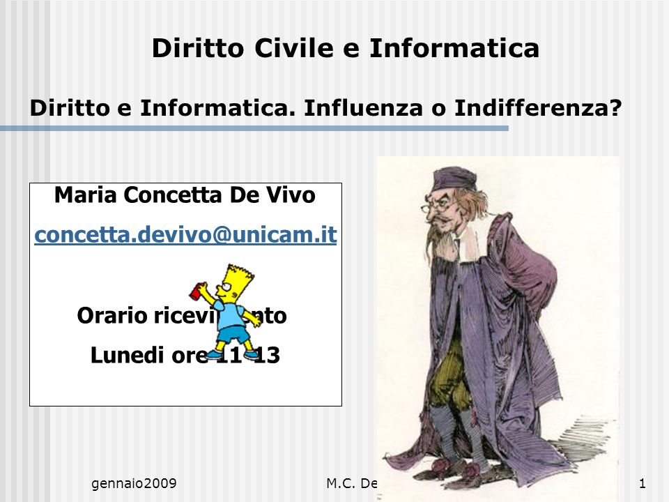 gennaio2009M.C. De Vivo1 Maria Concetta De Vivo concetta.devivo@unicam.it Orario ricevimento Lunedi ore 11-13 Diritto Civile e Informatica Diritto e I