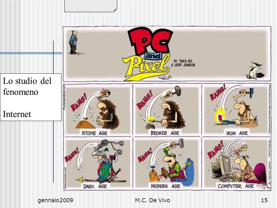gennaio2009M.C. De Vivo15 Lo studio del fenomeno Internet Quando nasce? Come è fatta? Perché il diritto e Internet?
