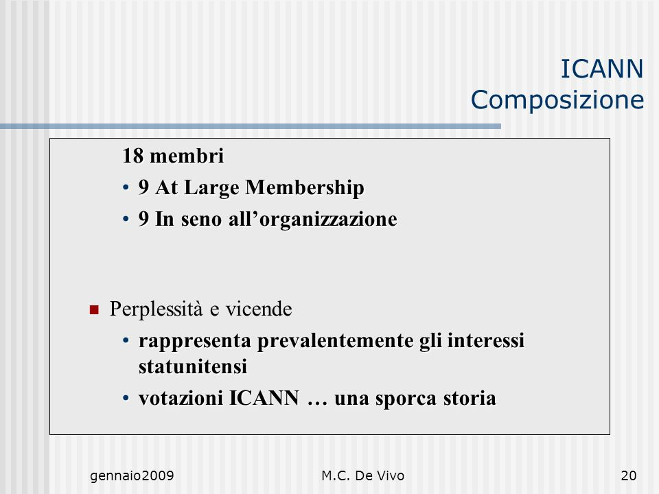 gennaio2009M.C. De Vivo20 ICANN Composizione 18 membri 9 At Large Membership9 At Large Membership 9 In seno allorganizzazione9 In seno allorganizzazio