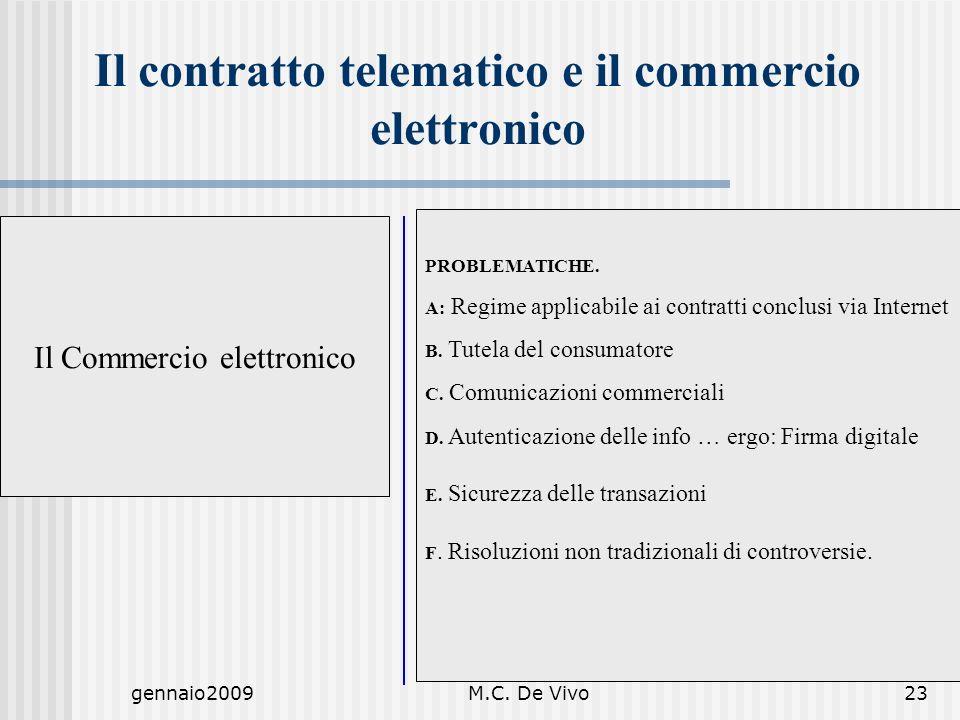 gennaio2009M.C. De Vivo23 Il contratto telematico e il commercio elettronico Il Commercio elettronico PROBLEMATICHE. A: Regime applicabile ai contratt