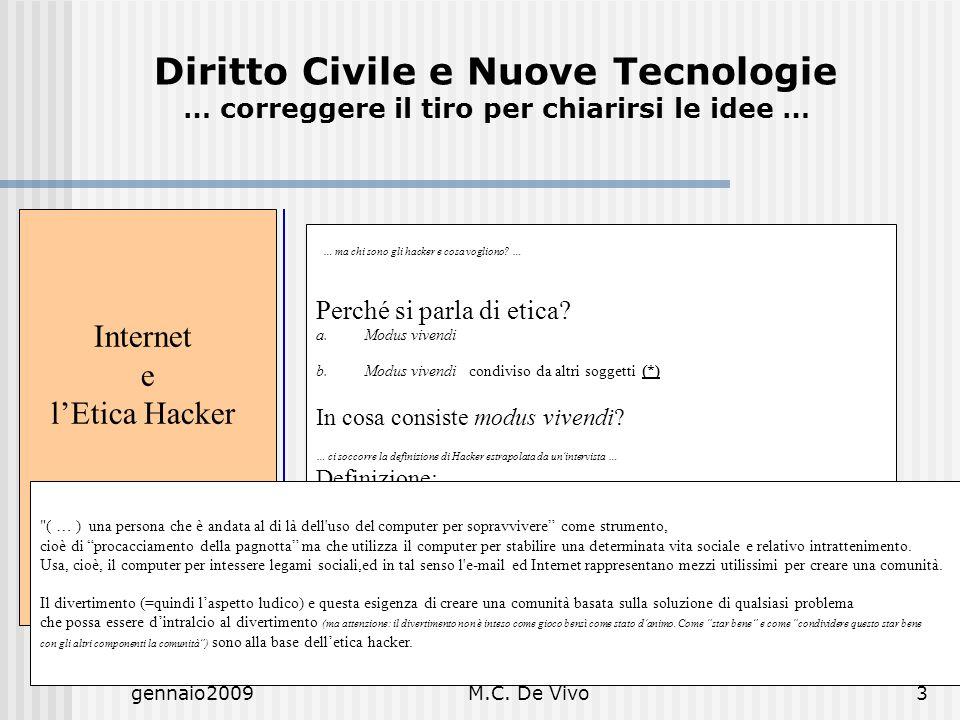 gennaio2009M.C. De Vivo3 Internet e lEtica Hacker … ma chi sono gli hacker e cosa vogliono? … Perché si parla di etica? a.Modus vivendi b.Modus vivend