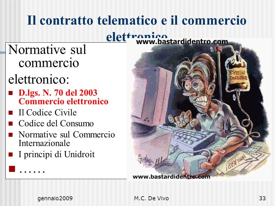gennaio2009M.C. De Vivo33 Normative sul commercio elettronico: D.lgs. N. 70 del 2003 Commercio elettronico Il Codice Civile Codice del Consumo Normati