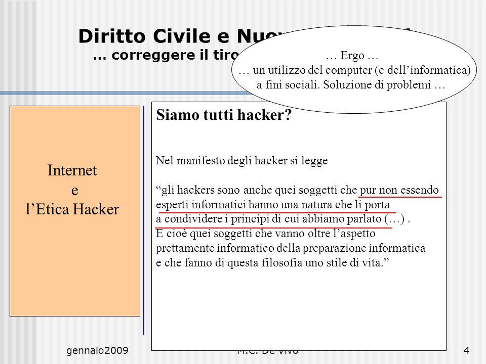 gennaio2009M.C. De Vivo4 Internet e lEtica Hacker Siamo tutti hacker? Nel manifesto degli hacker si legge gli hackers sono anche quei soggetti che pur