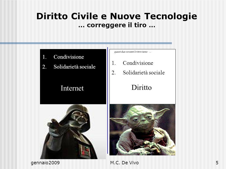 gennaio2009M.C. De Vivo5 1.Condivisione 2.Solidarietà sociale Internet Diritto Civile e Nuove Tecnologie … correggere il tiro … … questi due concetti
