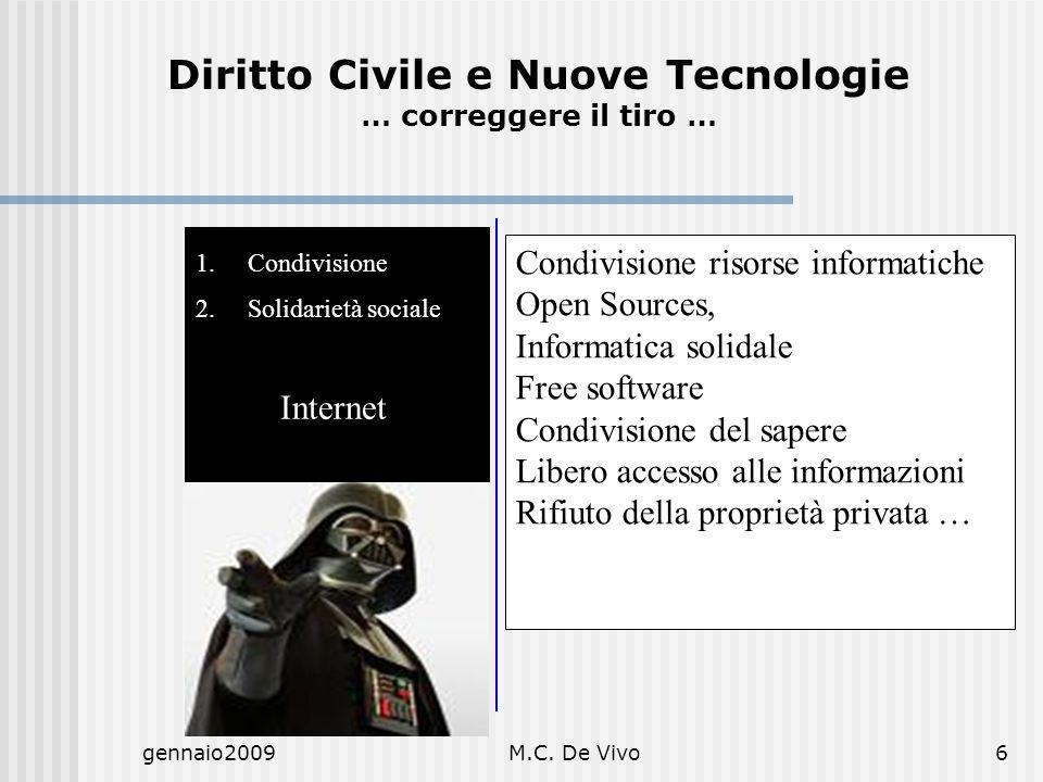gennaio2009M.C. De Vivo6 1.Condivisione 2.Solidarietà sociale Internet Diritto Civile e Nuove Tecnologie … correggere il tiro … Condivisione risorse i