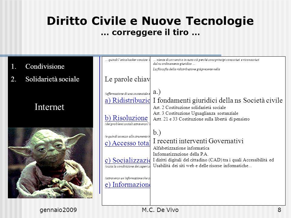 gennaio2009M.C. De Vivo8 1.Condivisione 2.Solidarietà sociale Internet Diritto Civile e Nuove Tecnologie … correggere il tiro … … quindi letica hacker